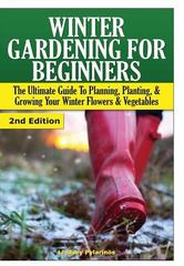 Winter Gardening for Beginners 1st Edition 9781329642362 1329642368