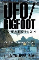 The UFO/Bigfoot Connection 1st Edition 9781504970846 1504970845