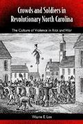 Crowds and Soldiers in Revolutionary North Carolina 1st Edition 9780813027029 0813027020