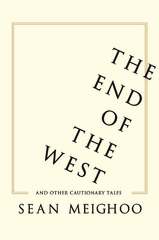 The End of the West and Other Cautionary Tales 1st Edition 9780231541404 0231541406
