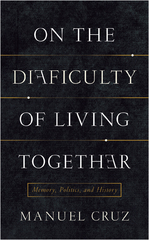 On the Difficulty of Living Together 1st Edition 9780231541398 0231541392