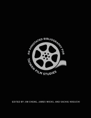 An Annotated Bibliography for Taiwan Film Studies 1st Edition 9780231540339 0231540337