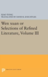 Wen xuan or Selections of Refined Literature, Volume III 1st Edition 9780691635293 0691635293