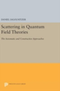 Scattering in Quantum Field Theories 1st Edition 9780691633282 0691633282