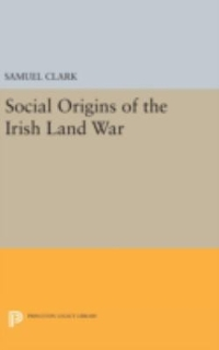 Social Origins of the Irish Land War 1st Edition 9780691643694 0691643695