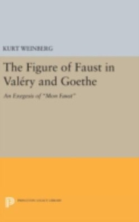 Figure of Faust in Valery and Goethe 1st Edition 9780691644226 0691644225