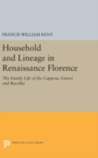 Household and Lineage in Renaissance Florence 1st Edition 9780691643960 0691643962