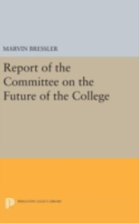 Report of the Committee on the Future of the College 1st Edition 9780691646107 0691646104