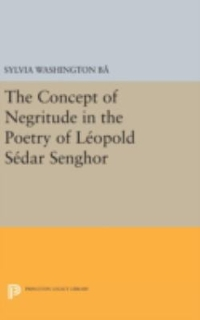The Concept of Negritude in the Poetry of Leopold Sedar Senghor 1st Edition 9780691645902 0691645906