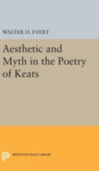 Aesthetic and Myth in the Poetry of Keats 1st Edition 9780691650456 0691650454