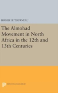 Almohad Movement in North Africa in the 12th and 13th Centuries 1st Edition 9780691648644 0691648646
