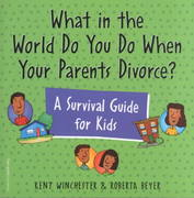 What in the World Do You Do When Your Parents Divorce? 1st edition 9781575420929 1575420929