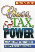 Class, Tax, and Power: Municipal Budgeting In the United States 1st edition 9781566430623 1566430623