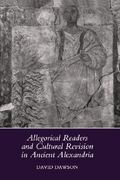 Allegorical Readers and Cultural Revision in Ancient Alexandria 0 9780520071025 0520071026