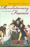 The Family on Trial in Revolutionary France 1st Edition 9780520248168 0520248163