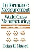 Performance Measurement for World Class Manufacturing 1st edition 9780915299997 0915299992