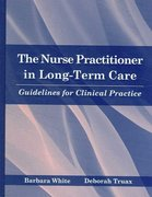 The Nurse Practitioner In Long-Term Care: Guidelines For Clinical Practice 1st edition 9780763734299 0763734292