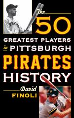 The 50 Greatest Players in Pittsburgh Pirates History 1st Edition 9781442258716 1442258713