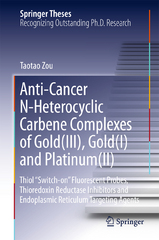 Anti-Cancer N-Heterocyclic Carbene Complexes of Gold(III), Gold(I) and Platinum(II) 1st Edition 9789811006579 9811006571