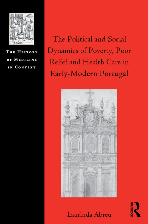 The Political and Social Dynamics of Poverty, Poor Relief and Health Care in Early-Modern Portugal 1st Edition 9781317020899 1317020898