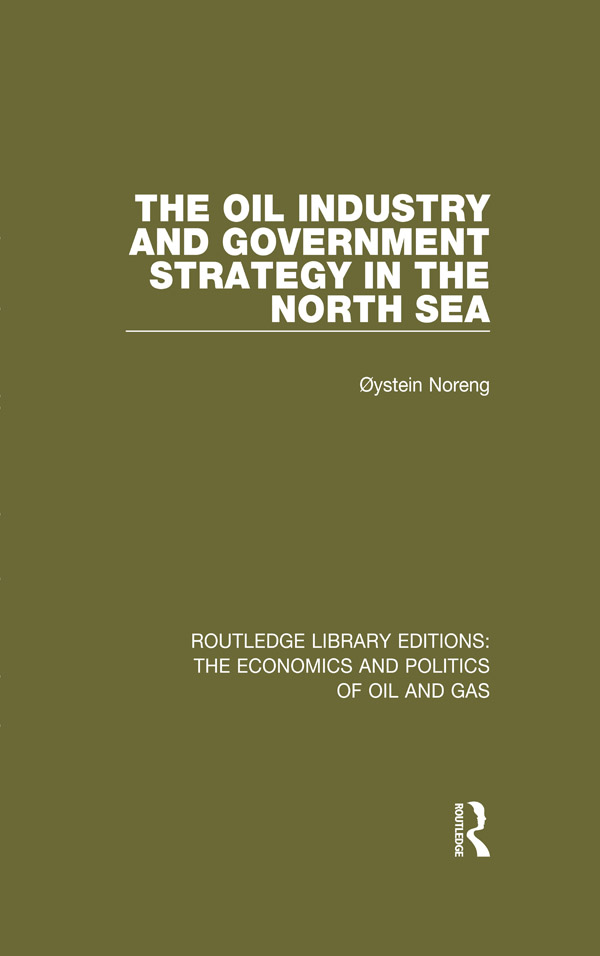 The Oil Industry and Government Strategy in the North Sea 1st Edition 9781317222941 1317222946