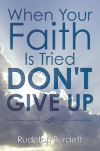 When Your Faith Is Tried Don't Give Up 1st Edition 9781504971188 1504971183