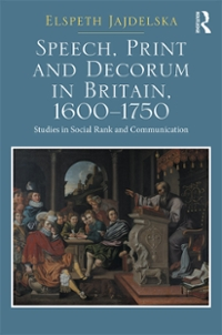 Speech, Print and Decorum in Britain, 1600--1750 1st Edition 9781317051343 1317051343