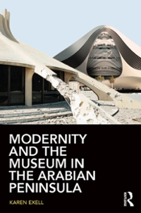 Modernity and the Museum in the Arabian Peninsula 1st Edition 9781317279013 1317279018