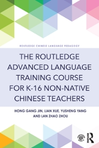 The Routledge Advanced Language Training Course for K-16 Non-native Chinese Teachers 1st Edition 9781317414711 1317414713