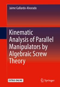 Kinematic Analysis of Parallel Manipulators by Algebraic Screw Theory 1st Edition 9783319311265 3319311263