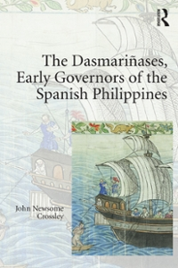 The Dasmariases, Early Governors of the Spanish Philippines 1st Edition 9781317036463 1317036468