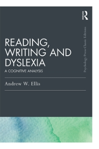 Reading, Writing and Dyslexia (Classic Edition) 1st Edition 9781317365785 131736578X