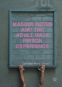 Masculinities and the Adult Male Prison Experience 1st Edition 9781137399151 1137399155