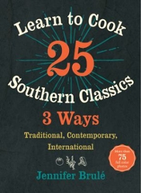 Learn to Cook 25 Southern Classics 3 Ways 1st Edition 9781469629124 1469629127