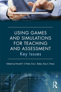 Using Games and Simulations for Teaching and Assessment 1st Edition 9781317814672 1317814673