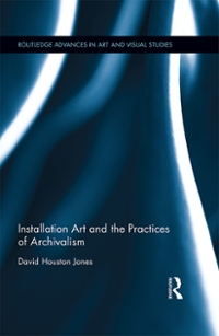 Installation Art and the Practices of Archivalism 1st Edition 9781317679073 1317679075