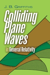 Colliding Plane Waves in General Relativity 1st Edition 9780486810980 0486810984