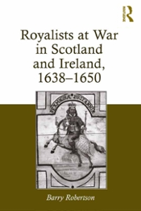 Royalists at War in Scotland and Ireland, 16381650 1st Edition 9781317061069 1317061063