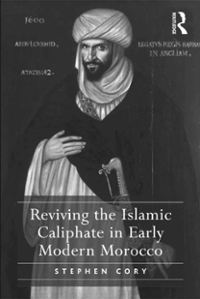 Reviving the Islamic Caliphate in Early Modern Morocco 1st Edition 9781317063438 1317063430