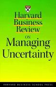 Harvard Business Review on Managing Uncertainty 0 9780875849089 0875849083