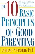 The Ten Basic Principles of Good Parenting 0 9780743251150 0743251156
