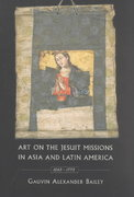 Art on the Jesuit Missions in Asia and Latin America, 1542-1773 0 9780802085078 0802085075