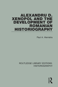 Alexandru D. Xenopol and the Development of Romanian Historiography 1st Edition 9781317243427 1317243420