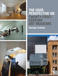 The User Perspective on Twenty-First-Century Art Museums 1st Edition 9781317613497 131761349X
