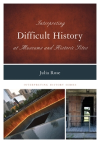 Interpreting Difficult History at Museums and Historic Sites 1st Edition 9780759124387 0759124388