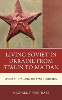 Living Soviet in Ukraine from Stalin to Maidan 1st Edition 9781498523417 1498523412