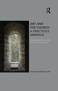 Art and the Church: A Fractious Embrace 1st Edition 9781317178484 1317178483