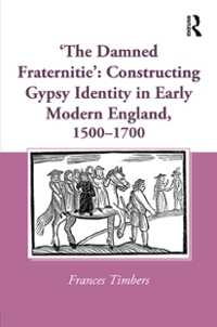 'The Damned Fraternitie': Constructing Gypsy Identity in Early Modern England, 15001700 1st Edition 9781317036524 1317036522