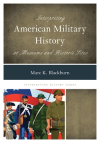 Interpreting American Military History at Museums and Historic Sites 1st Edition 9781442239753 1442239751