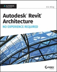 Autodesk Revit 2017 for Architecture No Experience Required 1st Edition 9781119243304 1119243300